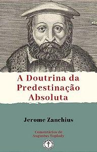 A Doutrina da Predestinação Absoluta / J. Zanchius