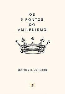 Os 5 Pontos do Amilenismo / Jeffrey Johnson