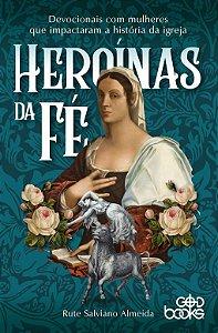 Heroínas da fé / Rute S. Almeida