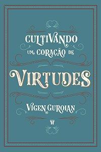 Cultivando um coração de virtudes / Vigen Guroian