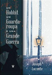 Um Hobbit, um Guarda-Roupa e uma Grande Guerra / J. Laconte