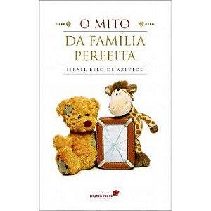 Mito Da Familia Perfeita, O / Israel Belo De Azevedo