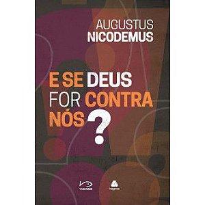 E Se Deus For Contra Nos ? / Augustus Nicodemus