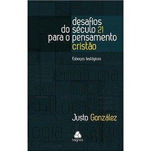 Desafios Do Seculo 21 Para O Pensamento Cristao / Justo Gonzalez