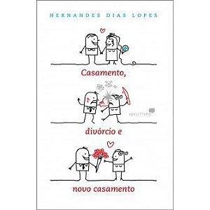 Casamento divorcio e novo casamento / Hernandes Lopes