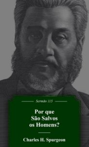 Por Que São Salvos Os Homens?   Sermão 115   C. H. Spurgeon