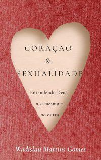Coração e Sexualidade / Wadislau Gomes