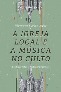 A Igreja local e a música no culto / Felipe Fontes