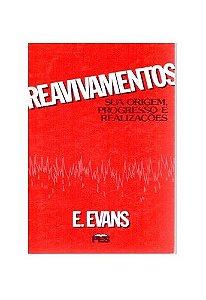 Reavivamentos: Sua origem, progresso e realizações / Eifion Evans