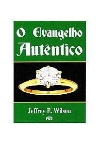 O Evangelho Autêntico / Jeffrey Wilson