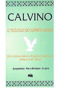 Calvino: o teólogo do Espírito Santo / A. N. Lopes