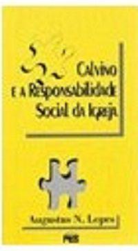 Calvino e a responsabilidade social da Igreja / A. N. Lopes