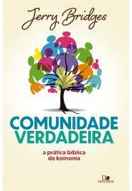 Comunidade verdadeira: a prática bíblica da koinonia / Jerry Bridges