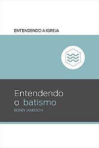 Série entendendo a Igreja: Entendendo o batismo / Bobby Jamieson