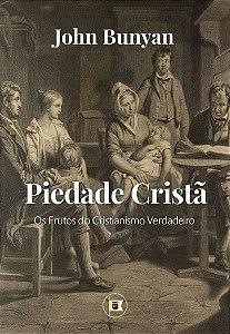 Piedade Cristã: Os Frutos do Cristianismo Verdadeiro