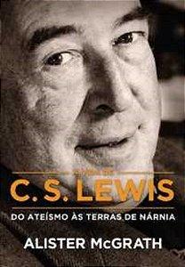 A Vida De C.S. Lewis: Do Ateismo As Terras De Narnia / Alister McGrath