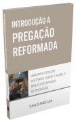 Introdução à Pregação Reformada / Paulo Anglada