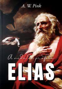 A Vida do profeta Elias / A. W Pink