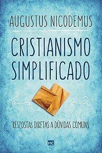 Cristianismo Simplificado: Respostas diretas a dúvidas comuns / Augustus Nicodemus Lopes