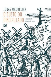 O custo do discipulado / Jonas Madureira
