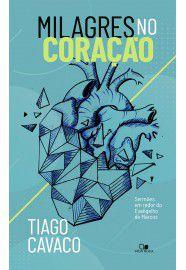 Milagres no coração: sermões em redor do Evangelho de Marcos / Tiago Cavaco