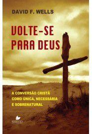 Volte-se para Deus / David F. Wells