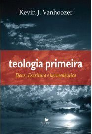 Teologia primeira / Kevin J. Vanhoozer