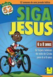 Rota 52 - Siga Jesus: 52 lições bíblicas da vida de Cristo para 6 a 8 anos