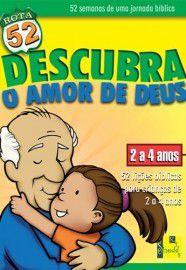 Rota 52 - Descubra o amor de Deus: 52 lições bíblicas para crianças de 2 a 4 anos