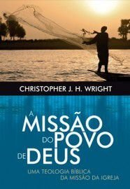A Missão do povo de Deus / Christopher J. H. Wright