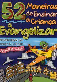 52 Maneiras de ensinar a criança a evangelizar / Barbara Hibschman