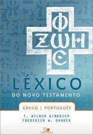Léxico do Novo Testamento Grego/Português / F. Wilbur Gingrich e Frederick W. Danker