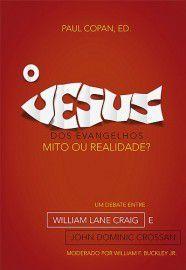 O Jesus dos Evangelhos: mito ou realidade? / Paul Copan, Ed.