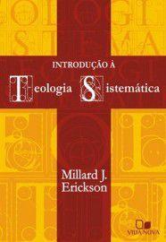 Introdução à Teologia Sistemática / Millard Erickson
