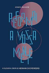 Reformai a vossa mente / Josué K. Reichow