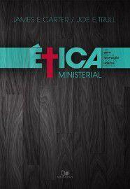 Ética ministerial / James E. Carter - Joe E. Trull