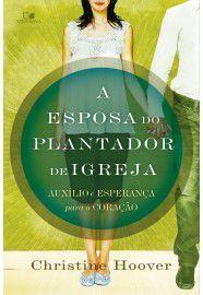 A Esposa do plantador de igreja / Christine Hoover