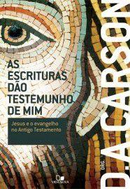 As Escrituras dão testemunho de mim / D. A. Carson