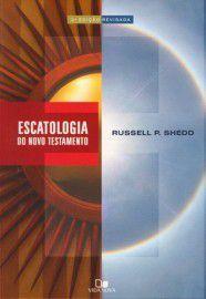 Escatologia do Novo Testamento / Russell P. Shedd