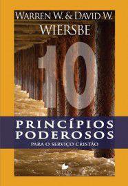 Dez princípios poderosos para o serviço cristão / Warren W. Wiersbe e David W. Wiersbe