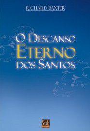 O Descanso eterno dos santos / Richard Baxter