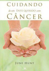 Cuidando de um ente querido com câncer / June Hunt