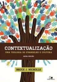 Contextualização: uma teologia do evangelho e cultura / Bruce J. Nicholls