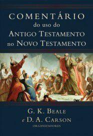 Comentário do uso do Antigo Testamento no Novo Testamento / G. K. Beale e D. A. Carson - org.