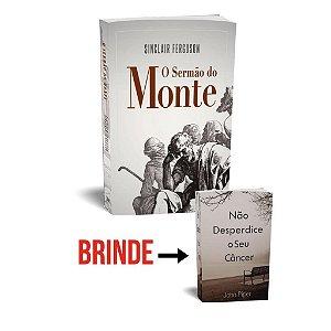 O Sermão do Monte / Sinclair Ferguson + Não desperdice seu Câncer (Brinde) / John Piper