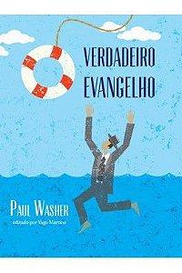 O Verdadeiro Evangelho / Paul Washer
