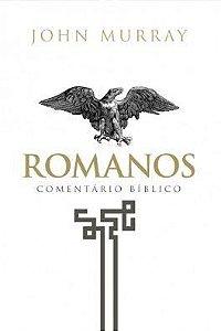 Romanos - Comentário Bíblico / John Murray