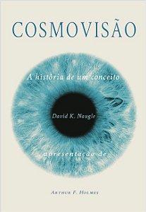 Cosmovisão: A História de um Conceito / David K. Naugle