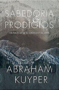 Sabedoria & Prodígios / Abraham Kuyper