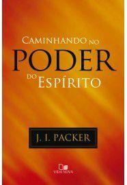 Caminhando no poder do Espírito / J. I. Packer